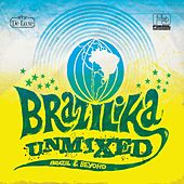 Play & Download Brazilika Unmixed (Brazil & Beyond) by Various Artists | Napster