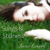 Songs and Stillness by Jenne Lennon