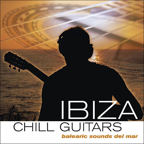 Ibiza Chill Guitars (balearic sounds del mar) by Various Artists