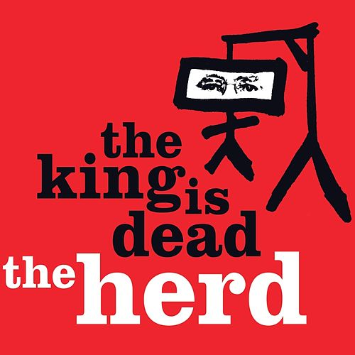 Play & Download The King Is Dead by The Herd | Napster