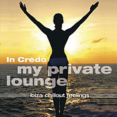 Play & Download My Private Lounge - Ibiza Chillout Feelings by In Credo | Napster