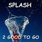 Play & Download Splash by 2 Good To Go | Napster