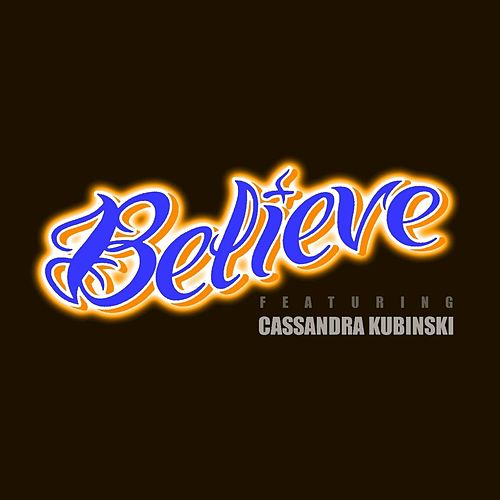 Believe by Cassandra Kubinski