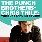 Play & Download Punch Brothers - Chris Thile: The Rhapsody Interview by Punch Brothers | Napster