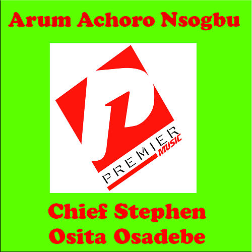 Play & Download Arum Achoro Nsogbu by Chief Stephen Osita Osadebe | Napster