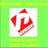 Play & Download Onyeiwe Ewetaro by Chief Stephen Osita Osadebe | Napster