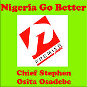 Nigeria Go Better by Chief Stephen Osita Osadebe