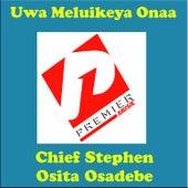 Uwa Meluikeya Onaa by Chief Stephen Osita Osadebe