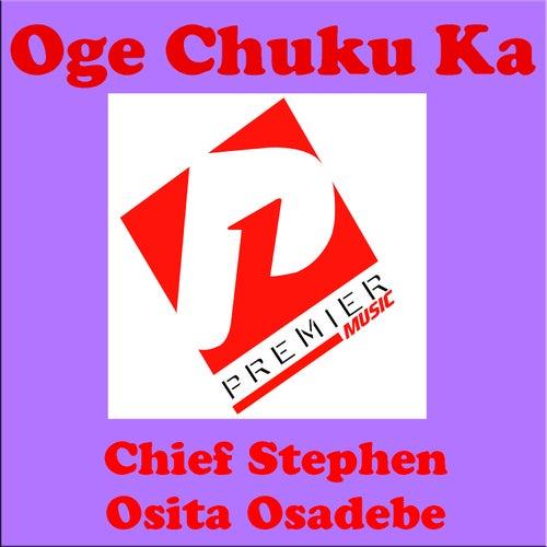 Play & Download Oge Chuku Ka by Chief Stephen Osita Osadebe | Napster