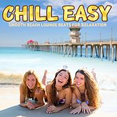 Chill Easy (Smooth Beach Lounge Beats for Relaxation) by Various Artists