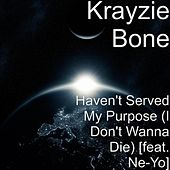 Play & Download Haven't Served My Purpose (I Don't Wanna Die ) by Krayzie Bone | Napster