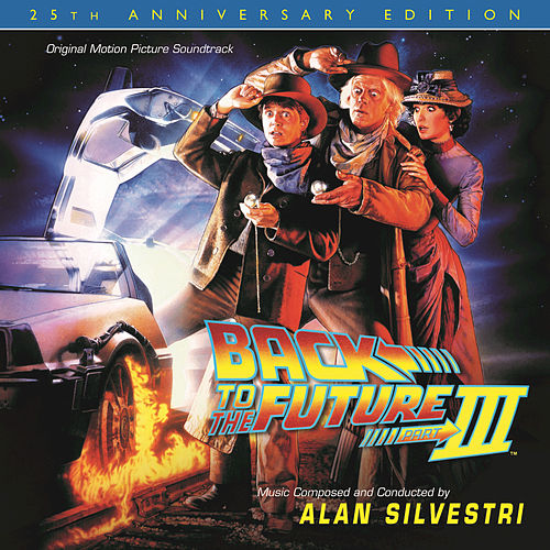 Play & Download Back To The Future Part III: 25th Anniversary Edition by Alan Silvestri | Napster