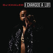Play & Download I Changed A Lot by DJ Khaled | Napster