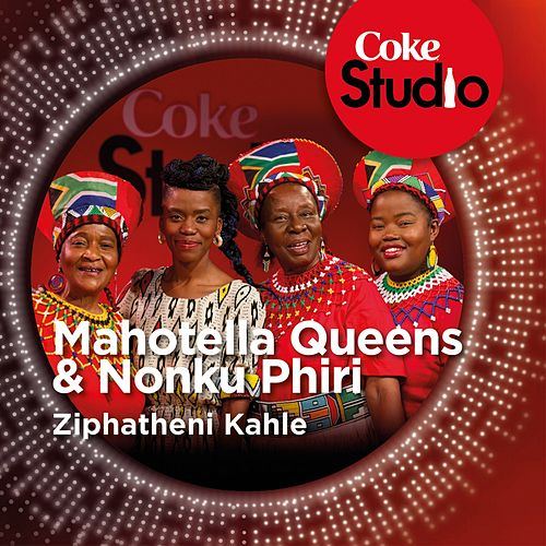 Play & Download Ziphatheni Kahle (Coke Studio South Africa: Season 1) - Single by Mahotella Queens | Napster