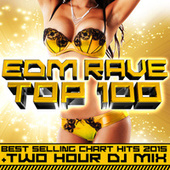Edm Rave Top 100 Best Selling Chart Hits 2015 + Two Hour DJ Mix by Various Artists