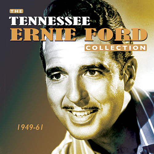 Play & Download The Tennessee Ernie Ford Collection 1949-61 by Tennessee Ernie Ford | Napster