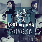 Play & Download That Was 2015: Lost My Dog Records by Various Artists | Napster