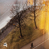 Play & Download On The Way To Two by Kenny Wheeler | Napster