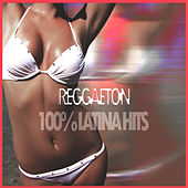Play & Download Reggaeton - 100 Por Ciento Latina Hits by Various Artists | Napster