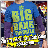 Play & Download Big Bang Theories: Cult T.V. Movie and Video Game Collection by Various Artists | Napster