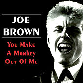 You Make a Monkey out of Me by Joe Brown