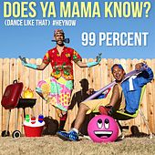 Play & Download Does Ya Mama Know? (Dance Like That) #HEYNOW by 99 Percent | Napster