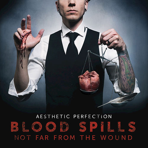 Play & Download Blood Spills Not Far From The Wound by Aesthetic Perfection | Napster