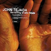 The Toiling Of Idle Hands - EP by John Tejada