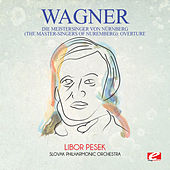 Play & Download Wagner: Die Meistersinger Von Nürnberg (The Master-Singers of Nuremberg): Overture [Digitally Remastered] by Libor Pesek | Napster