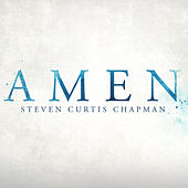Play & Download Amen by Steven Curtis Chapman | Napster