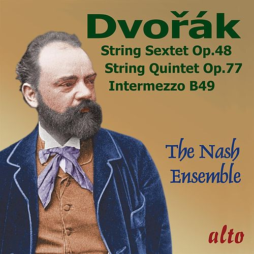 Dvorák: String Sextet; String Quintet; Intermezzo in B Major by The Nash Ensemble