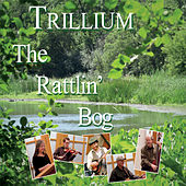 The Rattlin' Bog by Trillium
