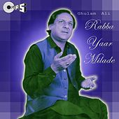 Play & Download Rabba Yaar Milade by Ghulam Ali | Napster