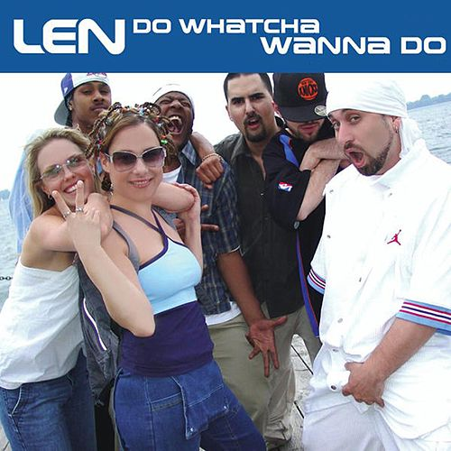Play & Download Do Whatcha Wanna Do by Len | Napster