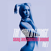 Play & Download The Naked Lounge, Vol. 1 (Sexy and Sensual Sound) by Various Artists | Napster