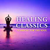 Healing Classics - Classical for the Soul by Various Artists