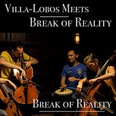 Play & Download Villa-Lobos Meets Break of Reality by Break of Reality | Napster