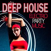 Deep House Electro Party Music by Various Artists