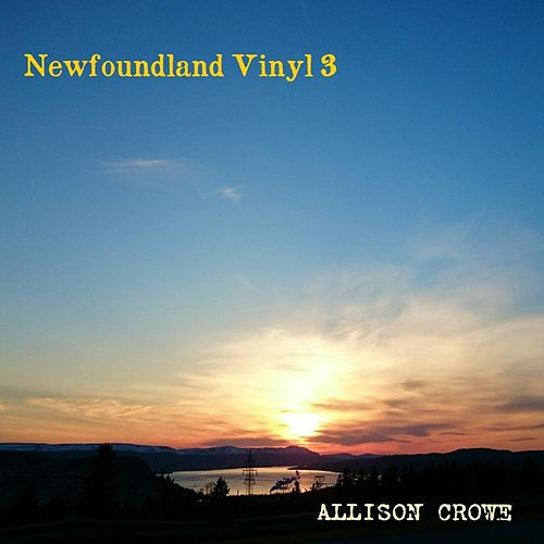 Play & Download Newfoundland Vinyl 3 by Allison Crowe | Napster