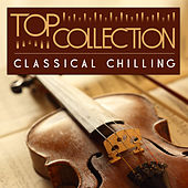 Top Collection: Classical Chilling by Various Artists