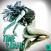 Play & Download Time 2 Bang by Various Artists | Napster