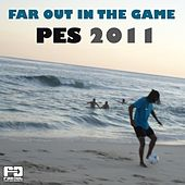 Play & Download Far Out in the Game (PES 2011) by Various Artists | Napster