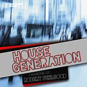 Play & Download House Generation Presented by Robert Feelgood by Various Artists | Napster
