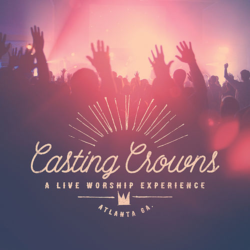 Play & Download A Live Worship Experience by Casting Crowns | Napster