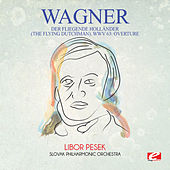 Play & Download Wagner: Der Fliegende Holländer (The Flying Dutchman), WWV 63: Overture [Digitally Remastered] by Libor Pesek | Napster