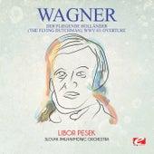 Wagner: Der Fliegende Holländer (The Flying Dutchman), WWV 63: Overture [Digitally Remastered] by Libor Pesek