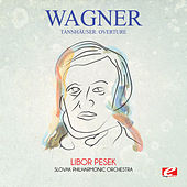 Play & Download Wagner: Tannhäuser: Overture (Digitally Remastered) by Libor Pesek | Napster
