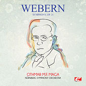 Play & Download Webern: Symphony, Op. 21 (Digitally Remastered) by Othmar M.F. Maga | Napster
