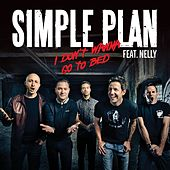 Play & Download I Don't Want To Go To Bed (feat. Nelly) by Simple Plan | Napster