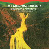 Play & Download Compound Fracture by My Morning Jacket | Napster